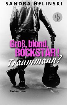 Groß, blond, Rockstar! Traummann? – Sandra Helinski