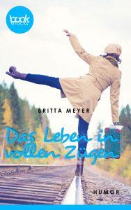 Britta Meyer – Das Leben in vollen Zügen – booksnacks