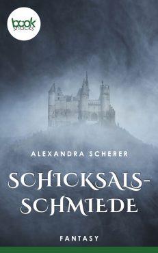Alexandra Scherer – Schicksalsschmiede – booksnacks