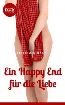 Bettina Kiraly – Ein Happy End für die Liebe – booksnacks