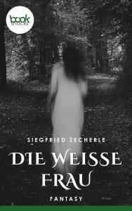 Siegfried Zecherle – Die weiße Frau – booksnacks