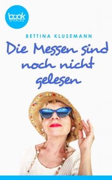 Bettina Klusemann – Die Messen sind noch nicht gelesen – booksnacks