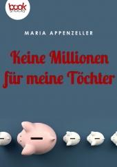 Maria Appenzeller – Keine Millionen für meine Töchter – booksnacks