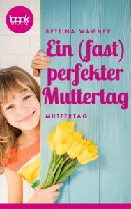 Bettina Wagner – Ein (fast) perfekter Muttertag