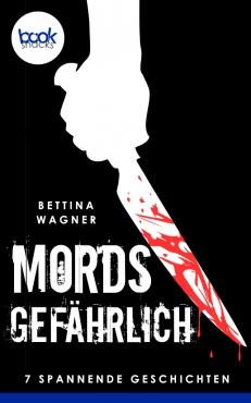 Bettina Wagner – Mordsgefährlich